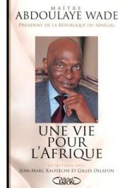 WADE Abdoulaye - Une vie pour l'Afrique. Entretiens avec Jean-Marc Kalflèche et Gilles Delafon