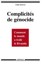 MELVERN Linda - Complicités de génocide. Comment le monde a trahi le Rwanda
