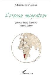 VON GARNIER Christine - L'oiseau migrateur. Journal Suisse-Namibie (1986-2009)