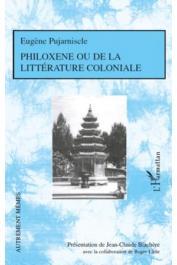 PUJARNISCLE Eugène, BLACHERE Jean-Claude (présentation de), LITTLE Roger (avec la collaboration de) - Philoxène ou de la littérature coloniale