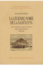 TRIAUD Jean-Louis - La légende noire de la Sanûsiyya. Une confrérie musulmane saharienne sous le regard français (1840-1930)