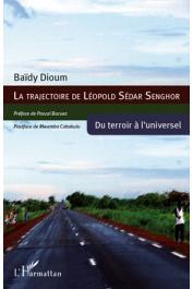 DIOUM Baïdy - La trajectoire de Léopold Sédar Senghor. Du terroir à l'universel
