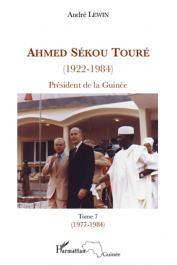 LEWIN André - Ahmed Sékou Touré (1922-1984). Président de la Guinée. Tome 7: 1977-1984