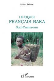 BRISSON Robert - Lexique Français-Baka. Sud-Cameroun