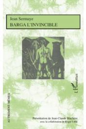 SERMAYE Jean, BLACHERE Jean-Claude (présentation de), LITTLE Roger (avec la collaboration de) - Barga l'invincible