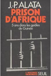 ALATA Jean-Paul - Prison d'Afrique: 5 ans dans les geôles de Guinée