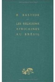 BASTIDE Roger - Les religions africaines au Brésil. Contribution à une sociologie des interpénétrations de civilisations