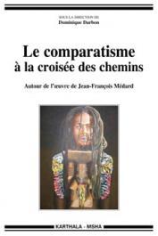 DARBON Dominique (sous la direction de) - Le comparatisme à la croisée des chemins. Autour de l'œuvre de Jean-François Médard