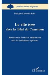 LABURTHE-TOLRA Philippe - Le rite tsoo chez les Bënë du Cameroun. Renaissance de rituels traditionnels chez les catholiques africains
