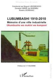 JEWSIEWICKI Bogumil, DIBWE DIA MWEMBU Donatien, GIORDANO Rosario (Coordonné par) - Lubumbashi 1910-2010. Mémoire d'une ville industrielle / Ukumbusho wa mukini wa komponi