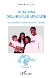 KULA-KIM Céline - Mutations de la famille africaine. La parentalité au carrefour des modèles éducatifs