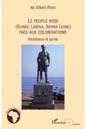 IFFONO Aly Gilbert - Le peuple Kissi (Guinée, Liberia, Sierra Leone) face aux colonisations. Résistance et survie