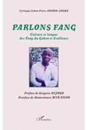 AKOMO-ZOGHE Cyriaque Simon-Pierre - Parlons fang. Culture et langue des Fang du Gabon et d'ailleurs