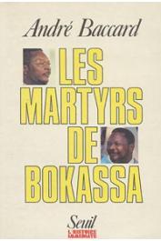 BACCARD André - Les martyrs de Bokassa