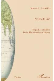 LAUGEL Marcel G. - Sur le vif. Dépêches oubliées. De la Mauritanie au Yémen