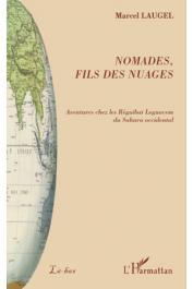 LAUGEL Marcel G. - Nomades, fils des nuages. Aventures chez les Réguibat Leguacem du Sahara occidental