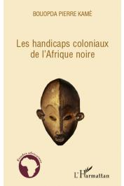 BOUOPDA Pierre Kamé (Bopika) - Les handicaps coloniaux de l'Afrique noire