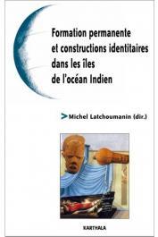 LATCHOUMANIN Michel (sous la direction de) - Formation permanente et constructions identitaires dans les îles de l'océan Indien