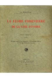 AUBREVILLE André - La flore forestière de la Côte d'Ivoire