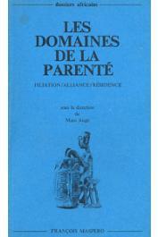 AUGE Marc, (sous la direction de) - Les domaines de la parenté: Filiation - Alliance - Résidence