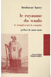 BARRY Boubacar - Le royaume du Waalo. Le Sénégal avant la conquête