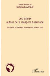 ZONGO Mahamadou (sous la direction de) - Les enjeux autour de la diaspora burkinabè. Burkinabè à l'étranger, étrangers au Burkina Faso