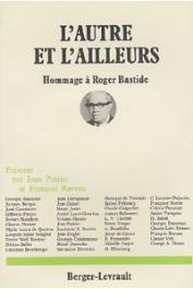 POIRIER Jean, RAVEAU François, (présenté par) - L'autre et l'ailleurs. Hommages à Roger Bastide