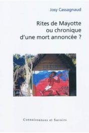 CASSAGNAUD Josy - Rites de Mayotte ou chronique d'une mort annoncée ?