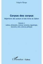 BIYOGO Grégoire - Corpus des corpus (Volume 1). Répertoire des auteurs et des livres du Gabon.