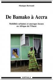 BERTRAND Monique - De Bamako à Accra. Mobilités urbaines et ancrages locaux en Afrique de l'Ouest