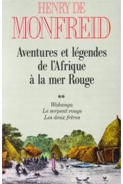MONFREID Henry de - Aventures et légendes, de l'Afrique à la Mer rouge.Tome 02: Wahanga, Le serpent rouge, Les deux frères.