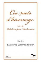 KOUNTA Albakaye Ousmane - Ces mots d'hivernage, suivi de Palabres pour Tombouctou. Poésies