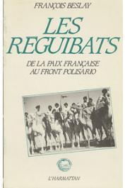 BESLAY François - Les Réguibats: de la paix française au Front Polisario
