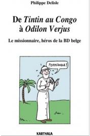 DELISLE Philippe - De Tintin au Congo à Odilon Verjus. Le missionnaire, héros de la BD belge