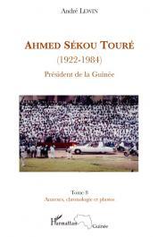 LEWIN André - Ahmed Sékou Touré (1922-1984). Président de la Guinée. Tome 8: Annexes, chronologie et photos