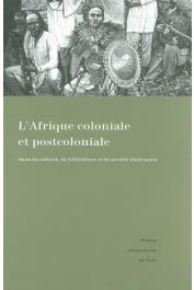 COLIN Mariella, LAFORGIA Enzo Rosario - L' Afrique coloniale et postcoloniale dans la culture, la littérature et la société italiennes : représentations et témoignages
