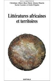 ALBERT Christine, ABOMO-MAURIN Rose-Marie, GARNIER Xavier, PRIGNITZ Gisèle (sous la direction) - Littératures africaines et territoires