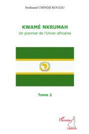 CHINDJI-KOULEU Ferdinand - Kwamé Nkrumah (Tome 2): Un pionnier de l'union africaine