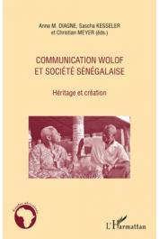 KESSELER Sascha, DIAGNE Anna M., MEYER Christian - Communication wolof et société sénégalaise. Héritage et création
