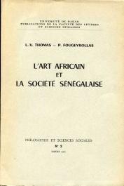 THOMAS Louis-Vincent, FOUGEYROLLAS Pierre - L'art africain et la société sénégalaise