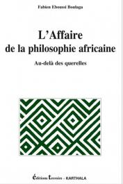 EBOUSSI BOULAGA Fabien - L'affaire de la philosophie africaine. Au-delà des querelles