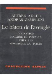 ADLER Alfred, ZEMPLENI A. - Le bâton de l'aveugle. Divination, maladie et pouvoir chez les Moundang du Tchad
