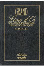 Collectif - Grand livre d'or de la poésie réunionnaise d'expression française des origine à nos jours