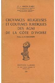 AMON D'ABY François-Joseph - Croyances religieuses et coutumes juridiques des Agni de la Côte d'Ivoire