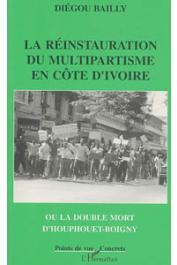 BAILLY Diégou - La réinstauration du multipartisme en Côte d'Ivoire ou la double mort d'Houphouët-Boigny