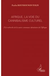 HOUNSOUNON-TOLIN Paulin - Afrique, la voie du cannibalisme culturel. A la recherche de la source commune identitaire de l'Afrique