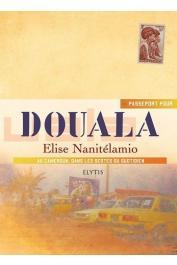 NANITELAMIO Elise - Passeport pour Douala. Au Cameroun, dans les gestes du quotidien