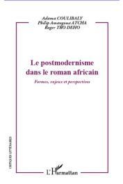 AMANGOUA ATCHA Philip, COULIBALY Adama, TRO DEHO Roger - Le postmodernisme dans le roman africain. Formes, enjeux et perspectives
