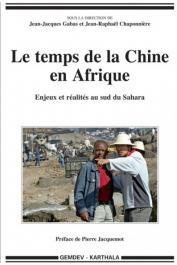 GABAS Jean-Jacques, CHAPONNIERE Jean-Raphaël (sous la direction de) - Le temps de la Chine en Afrique. Enjeux et réalités au sud du Sahara