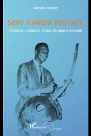 KOUYATE Mamadou - Sory Kandia Kouyaté. Chantre immortel d'une Afrique éternelle